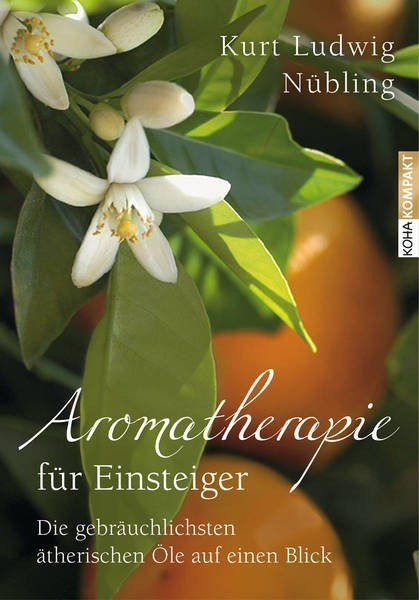 Aromatherapie für Einsteiger - Kurt Ludwig Nübling