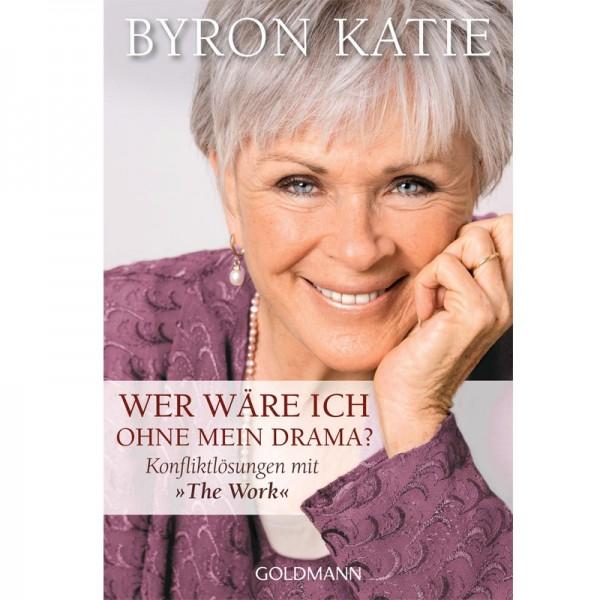 Wer wäre ich ohne Drama? - Byron Katie